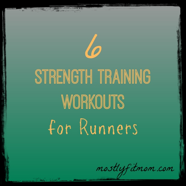 6 Strength Training Workouts for Runners - mostlyfitmom.com