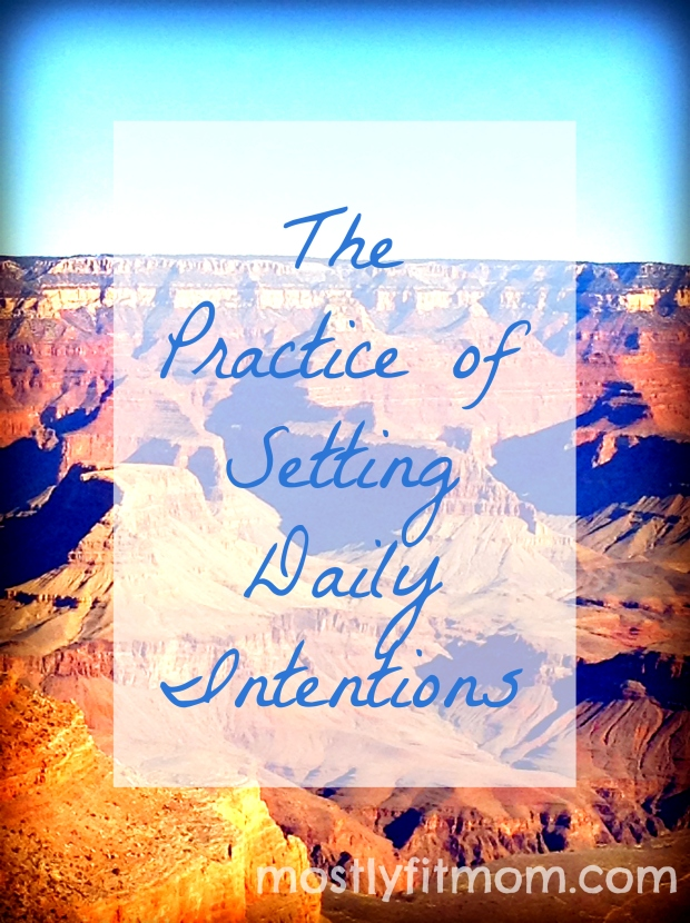 The Practice of Setting Daily Intentions - mostlyfitmom.com