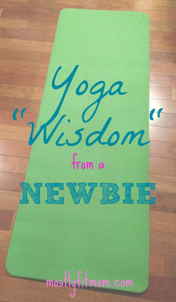 Yoga Wisdom from a Newbie - mostlyfitmom.com