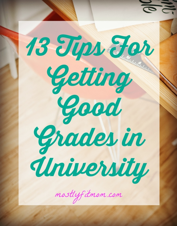 13 Tips for Getting Good Grades in University - mostlyfitmom.com