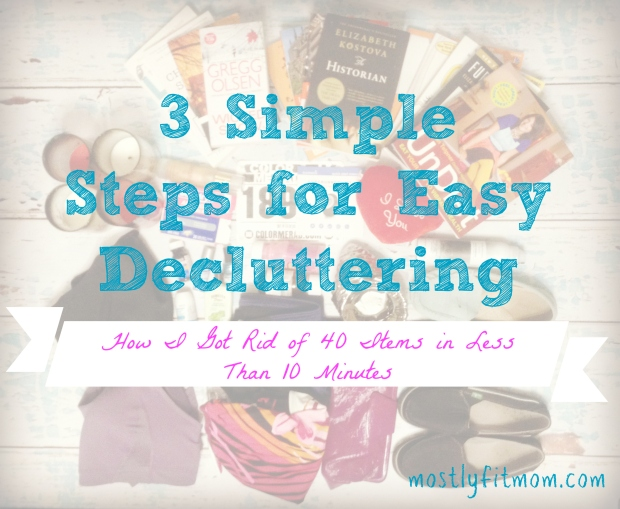 3 Simple Steps for Easy Decluttering - mostlyfitmom.com