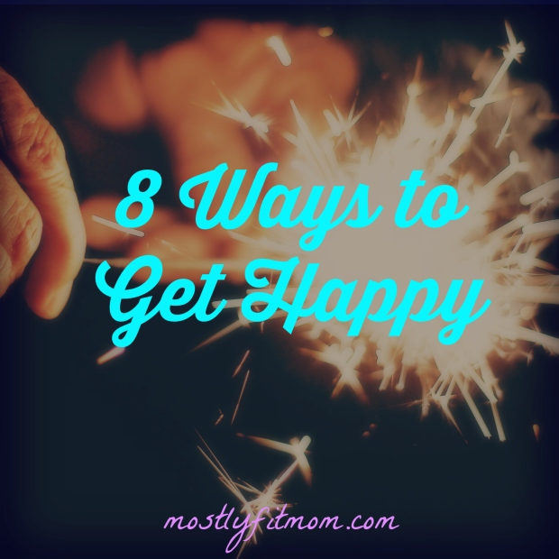 8 Ways to Get Happy - mostlyfitmom.com