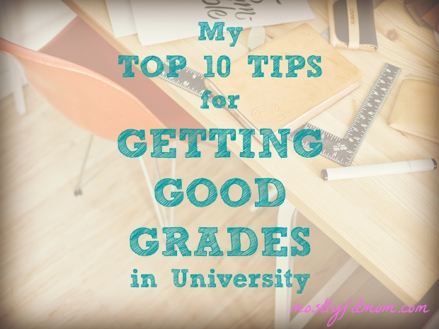 My Top 10 Tips for Getting Good Grades in University - mostlyfitmom.com