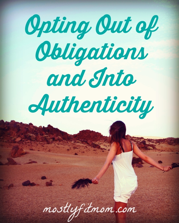 Opting Out of Obligation and Into Authenticity - mostlyfitmom.com
