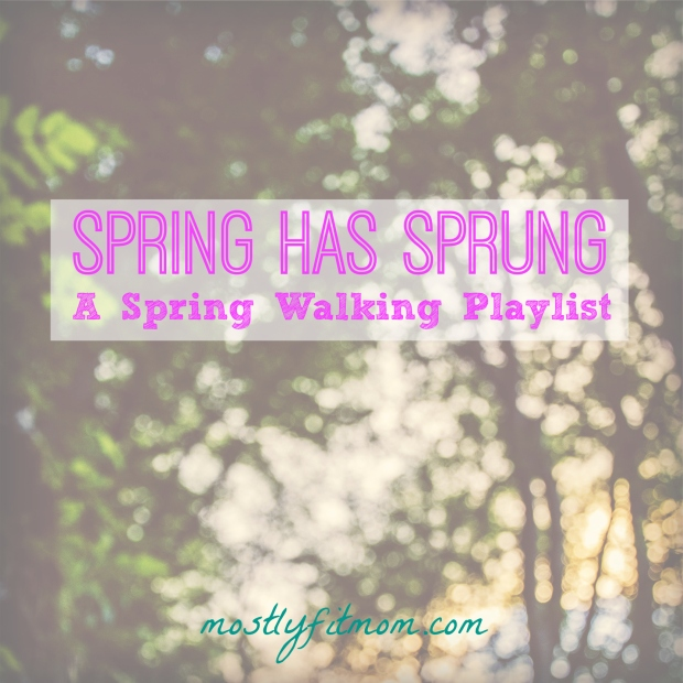Spring Has Sprung A Spring Walking Playlist - mostlyfitmom.com