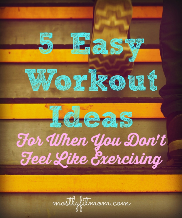 5 Easy Workout Ideas - mostlyfitmom.com