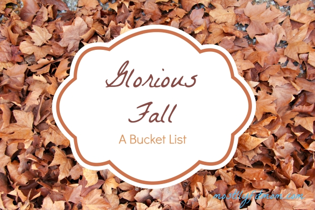 Glorious Fall A Bucket List mostlyfitmom.com