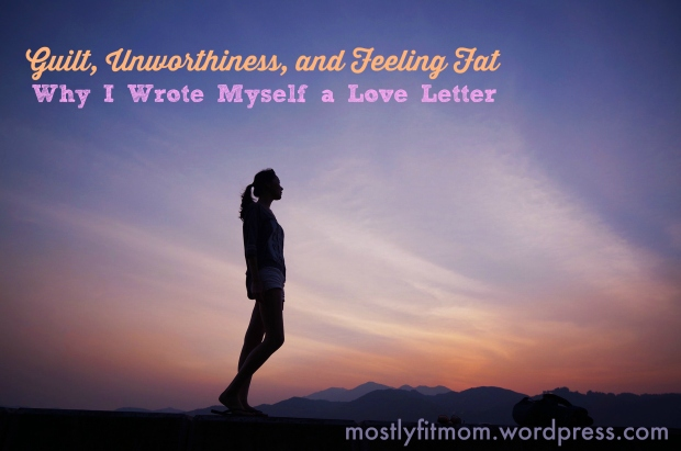 Guilt Unworthiness and Feeling Fat